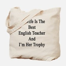 My Wife Is The Best English Teacher And I Tote Bag