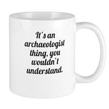 Its An Archaeologist Thing Mugs