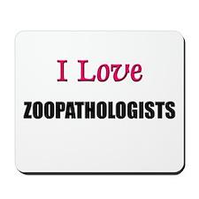 I Love ZOONOSOLOGISTS Mousepad