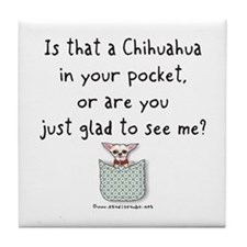 Chihuahua in your Pocket Tile Coaster
