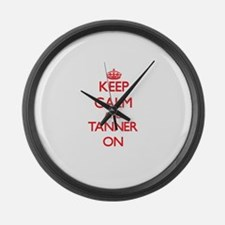 Keep Calm and Tanner ON Large Wall Clock