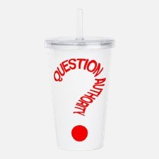 Question Authority Acrylic Double-wall Tumbler