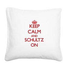 Keep Calm and Schultz ON Square Canvas Pillow