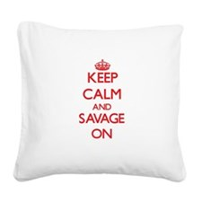 Keep Calm and Savage ON Square Canvas Pillow
