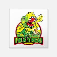 """I'm A T Rex! Square Sticker 3"""" X 3"""""""