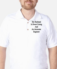 My Husband Is Sweet Caring And An Aweso T-Shirt