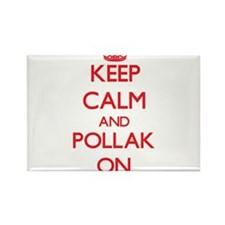 Keep Calm and Pollak ON Magnets