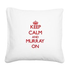Keep Calm and Murray ON Square Canvas Pillow