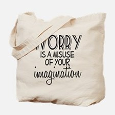 Worry Misuse Imagination Tote Bag