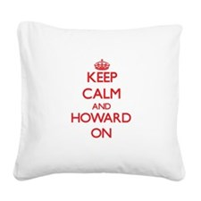 Keep Calm and Howard ON Square Canvas Pillow