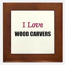 I Love WOOD CARVERS Framed Tile