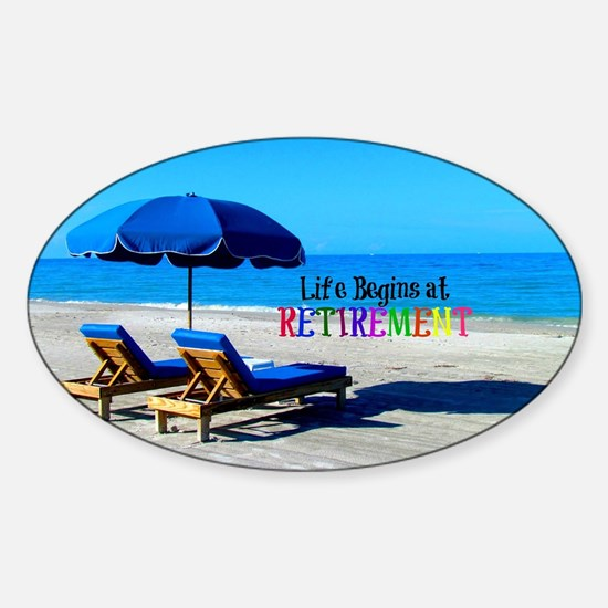 Life Begins at Retirement - At the  Sticker (Oval)