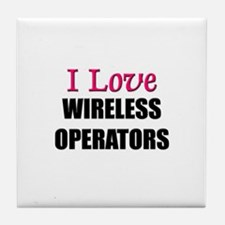 I Love WIRELESS OPERATORS Tile Coaster