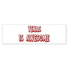Texas is awesome Bumper Bumper Sticker