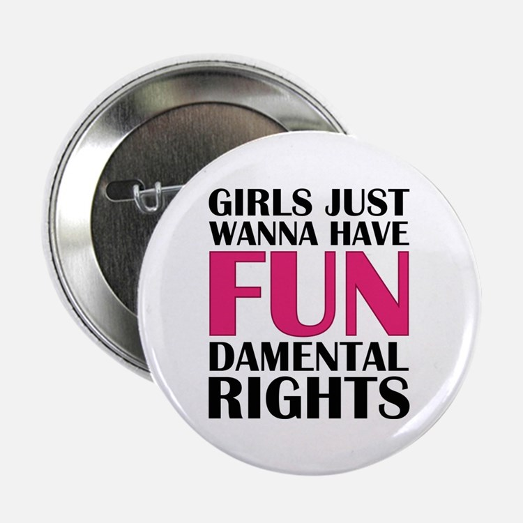 """Girls Just Wanna Have Fun 2.25"""" Button (10 pack)"""