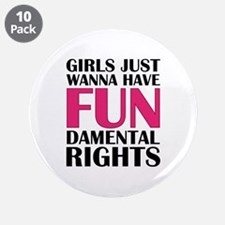 """Girls Just Wanna Have Fun 3.5"""" Button (10 pack)"""
