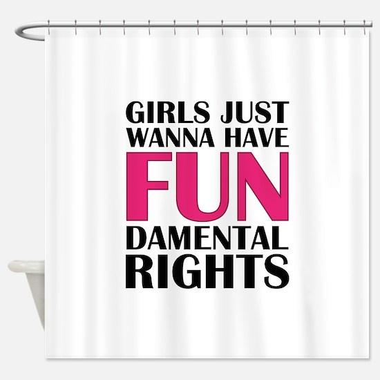 Girls Just Wanna Have Fun Shower Curtain
