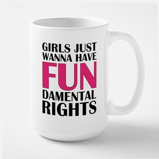 Girls Just Wanna Have Fun Large Mug