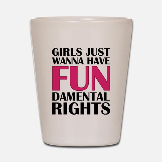 Girls Just Wanna Have Fun Shot Glass
