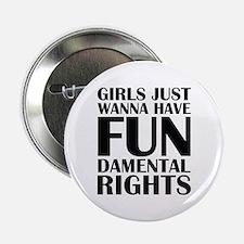 """Girls Just Wanna Have Fun 2.25"""" Button"""