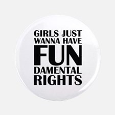 "Girls Just Wanna Have Fun 3.5"" Button (100 pack)"
