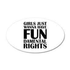 Girls Just Wanna Have Fun 22x14 Oval Wall Peel