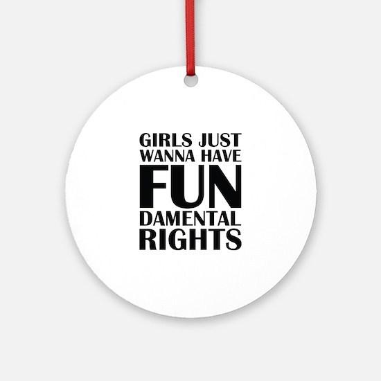 Girls Just Wanna Have Fun Ornament (Round)