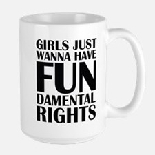 Girls Just Wanna Have Fun Large Mug