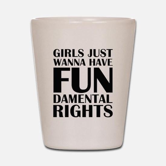 Girls Just Wanna Have Fun Shot Glass