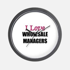 I Love WHOLESALE MANAGERS Wall Clock