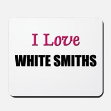 I Love WHITE SMITHS Mousepad