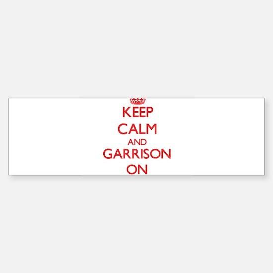 Keep Calm and Garrison ON Bumper Bumper Bumper Sticker
