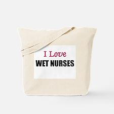 I Love WET NURSES Tote Bag