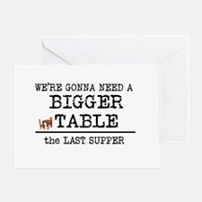 We Gonna Need Bigger Table Greeting Card
