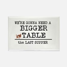 We Gonna Need Bigger Table Rectangle Magnet