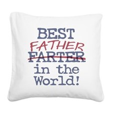 Best Farter Father in the Wor Square Canvas Pillow