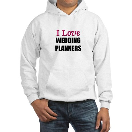 I Love WEDDING PLANNERS Hooded Sweatshirt
