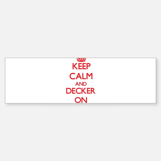 Keep Calm and Decker ON Bumper Bumper Bumper Sticker