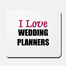 I Love WEDDING PLANNERS Mousepad