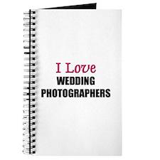 I Love WEDDING PHOTOGRAPHERS Journal