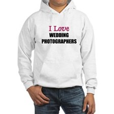 I Love WEDDING PHOTOGRAPHERS Hoodie