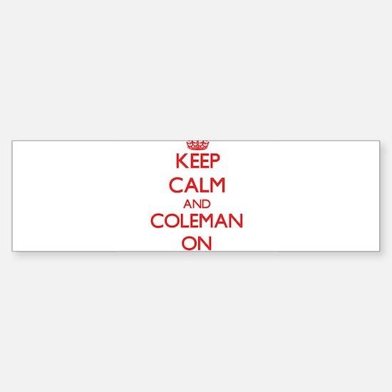Keep Calm and Coleman ON Bumper Bumper Bumper Sticker