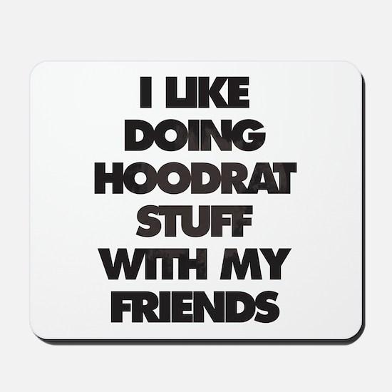 I Like doing hood rat stuff with my frie Mousepad