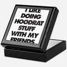 I Like doing hood rat stuff with my f Keepsake Box
