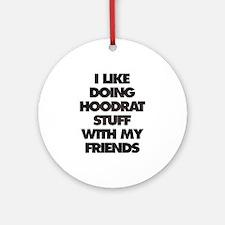 I Like doing hood rat stuff with Ornament (Round)