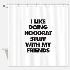 I Like doing hood rat stuff with my Shower Curtain