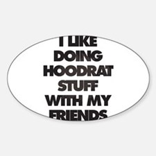 I Like doing hood rat stuff with my friend Decal