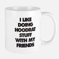 I Like doing hood rat stuff with my friends Mugs