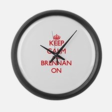 Keep Calm and Brennan ON Large Wall Clock