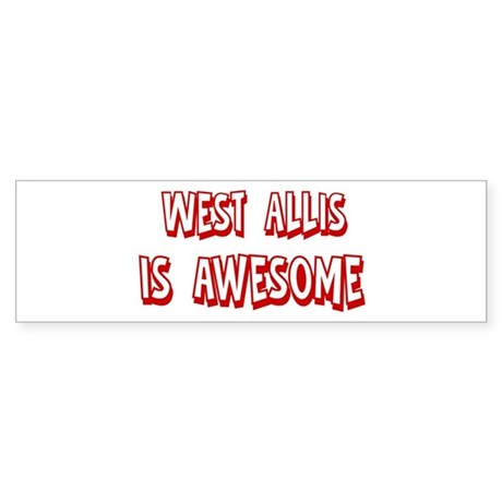West Allis is awesome Bumper Sticker